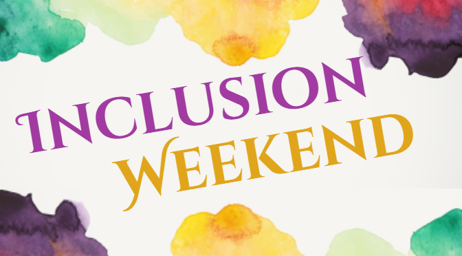 Inclusion Weekend, February 7-9