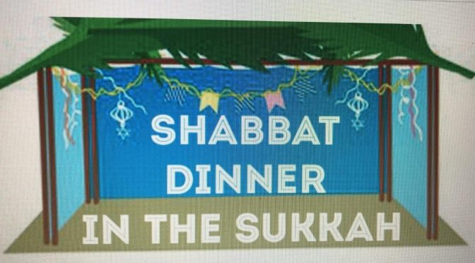 We Care Community Sukkah Dinner Friday, Oct 18  Kabbalat Shabbat services at 6 pm Dinner immediate follows, approx 6:45